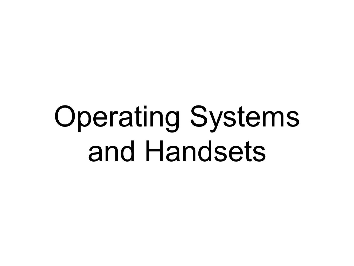 Operating Systems and Handsets