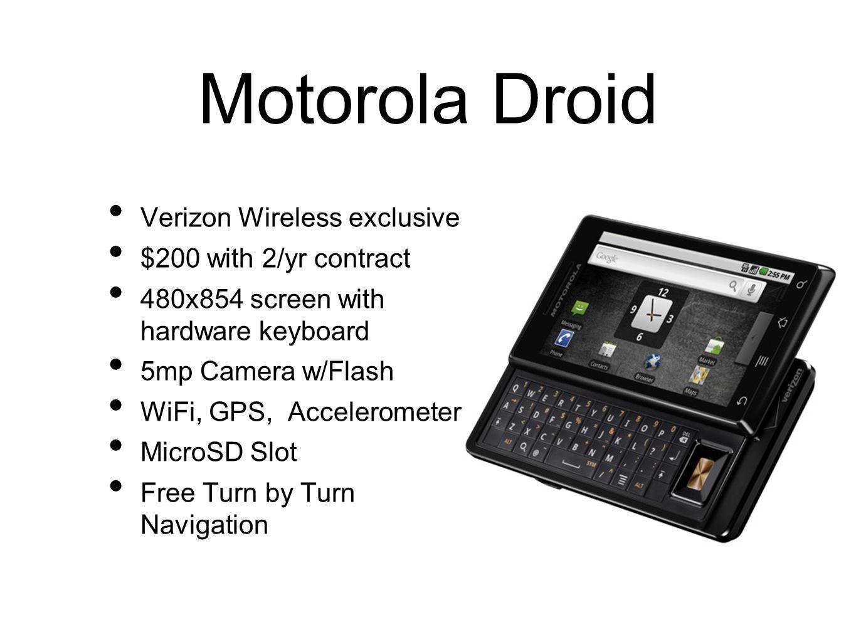 Motorola Droid Verizon Wireless exclusive $200 with 2/yr contract 480x854 screen with hardware keyboard 5mp Camera w/Flash WiFi, GPS, Accelerometer Mi