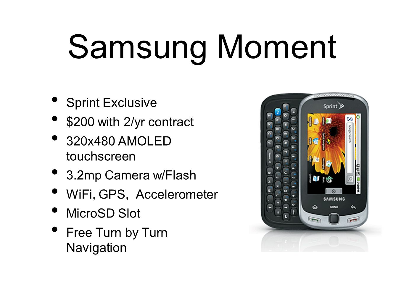 Samsung Moment Sprint Exclusive $200 with 2/yr contract 320x480 AMOLED touchscreen 3.2mp Camera w/Flash WiFi, GPS, Accelerometer MicroSD Slot Free Tur