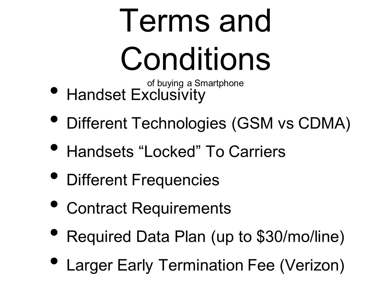 Terms and Conditions of buying a Smartphone Handset Exclusivity Different Technologies (GSM vs CDMA) Handsets Locked To Carriers Different Frequencies