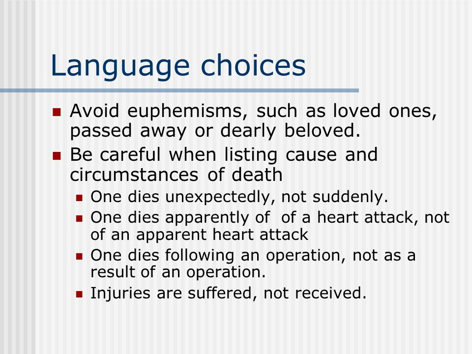 Language choices Avoid euphemisms, such as loved ones, passed away or dearly beloved.