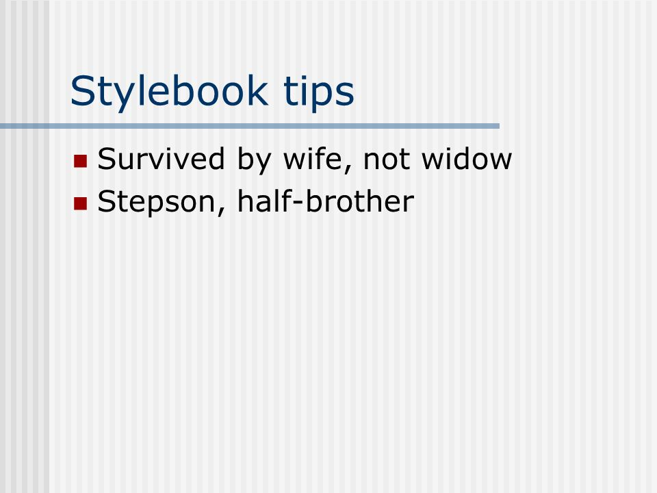 Stylebook tips Survived by wife, not widow Stepson, half-brother