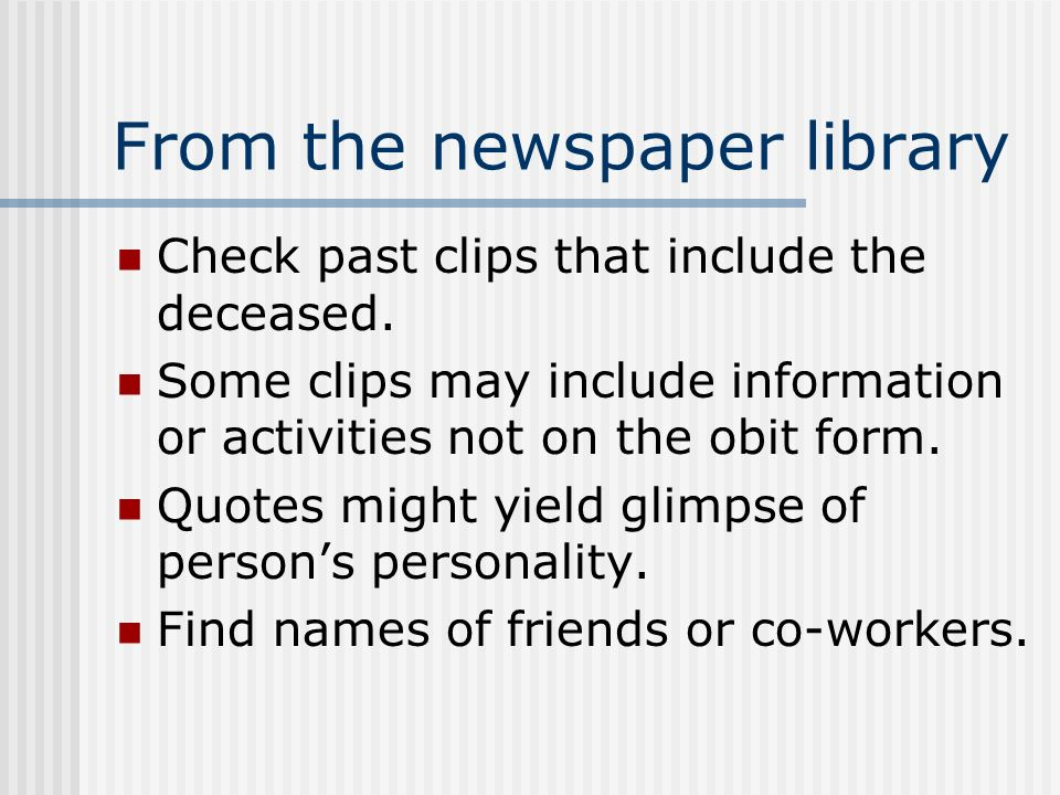 From the newspaper library Check past clips that include the deceased.