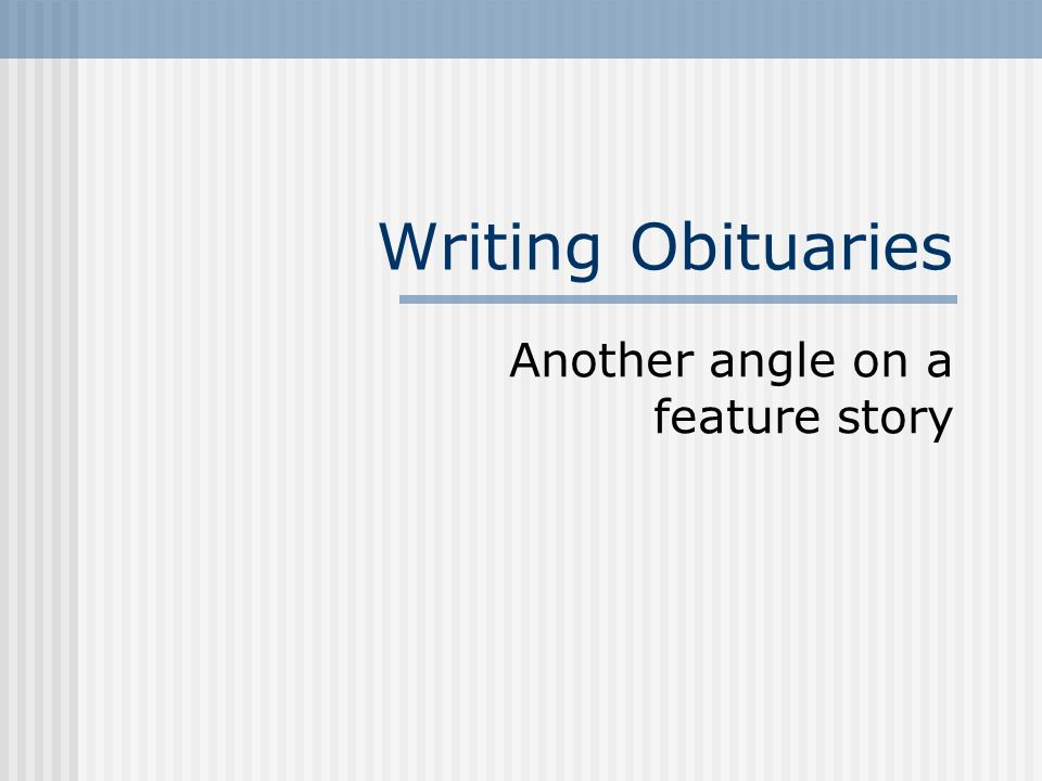 Writing Obituaries Another angle on a feature story