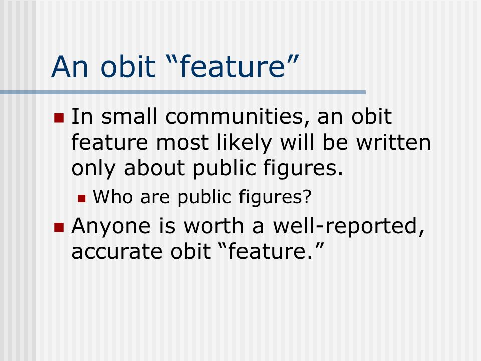An obit feature In small communities, an obit feature most likely will be written only about public figures.