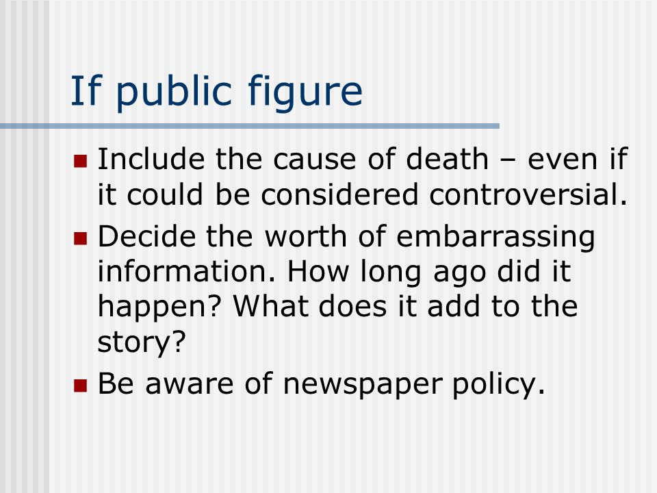 If public figure Include the cause of death – even if it could be considered controversial.