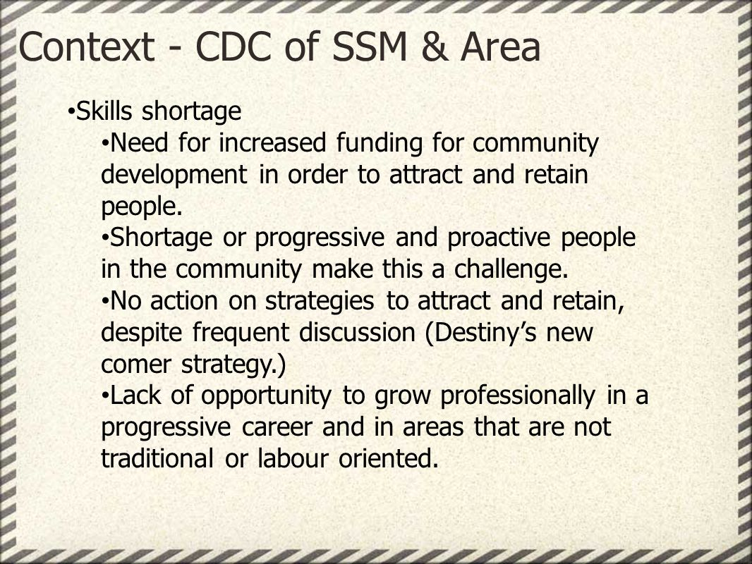 Context - CDC of SSM & Area Skills shortage Need for increased funding for community development in order to attract and retain people.