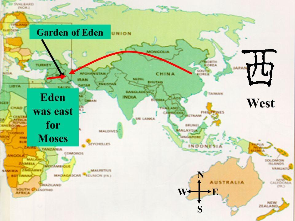 N S EW Garden of Eden West Eden was east for Moses