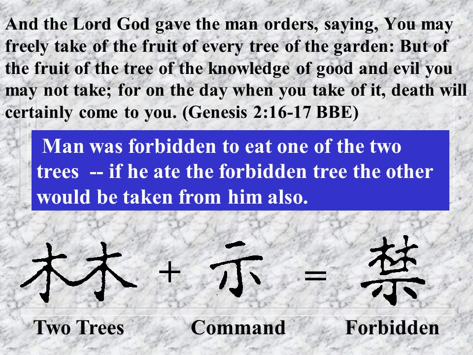 And the Lord God gave the man orders, saying, You may freely take of the fruit of every tree of the garden: But of the fruit of the tree of the knowle