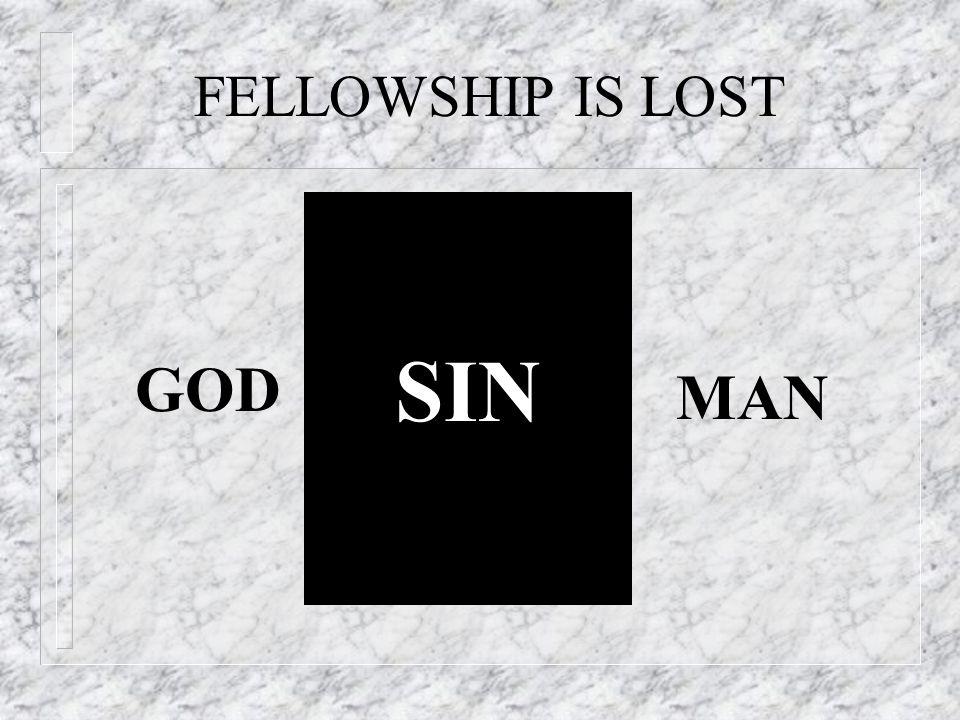 FELLOWSHIP IS LOST GOD SIN MAN