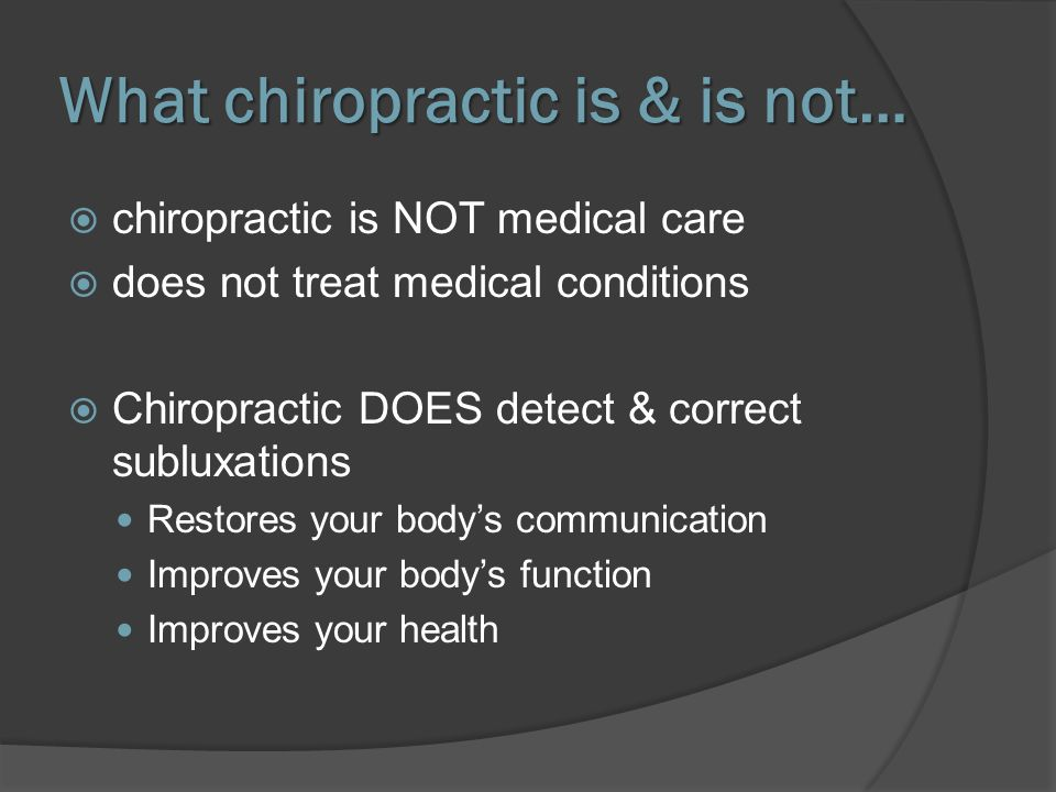 What chiropractic is & is not… chiropractic is NOT medical care does not treat medical conditions Chiropractic DOES detect & correct subluxations Rest