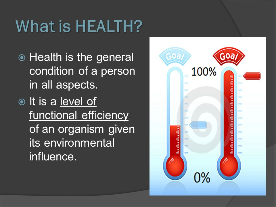 Health is the general condition of a person in all aspects. It is a level of functional efficiency of an organism given its environmental influence. W