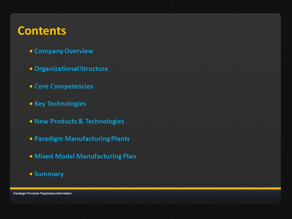 Contents Company Overview Organizational Structure Core Competencies Key Technologies New Products & Technologies Paradigm Manufacturing Plants Mixed
