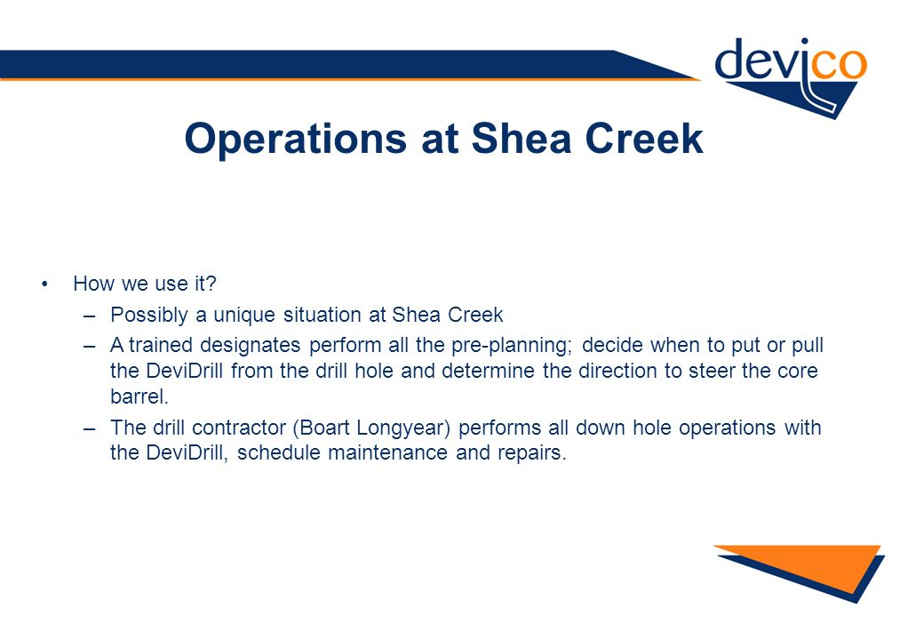 How we use it? –Possibly a unique situation at Shea Creek –A trained designates perform all the pre-planning; decide when to put or pull the DeviDrill