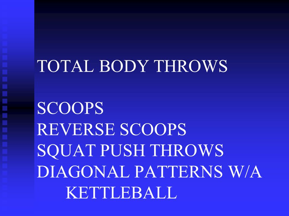TOTAL BODY THROWS SCOOPS REVERSE SCOOPS SQUAT PUSH THROWS DIAGONAL PATTERNS W/A KETTLEBALL