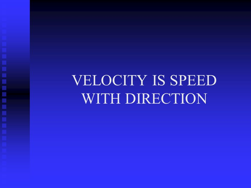 VELOCITY IS SPEED WITH DIRECTION