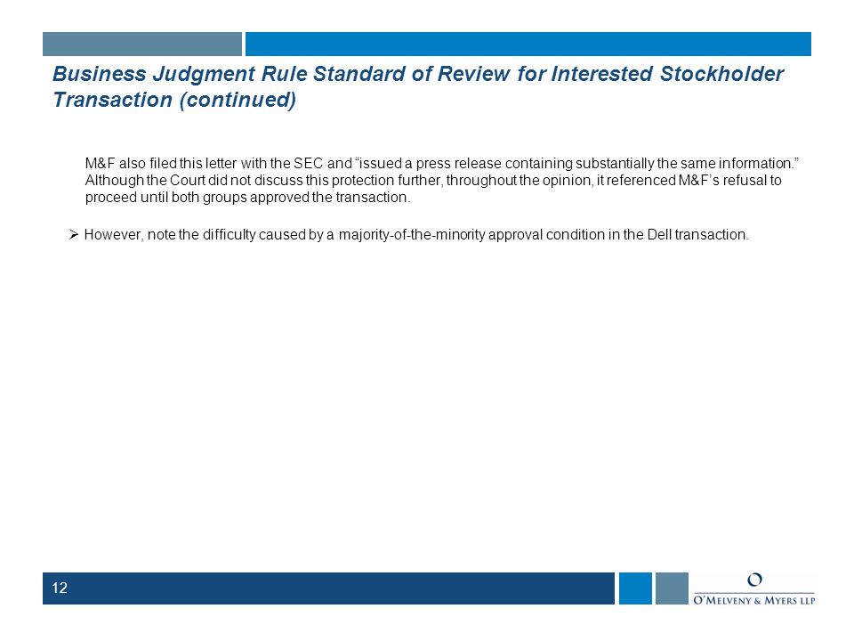 Business Judgment Rule Standard of Review for Interested Stockholder Transaction (continued) M&F also filed this letter with the SEC and issued a pres