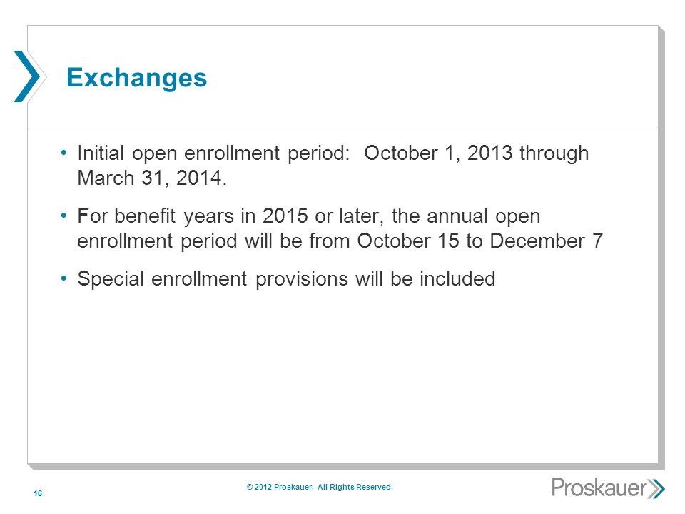 16 Exchanges Initial open enrollment period: October 1, 2013 through March 31, 2014.