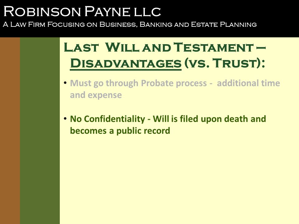 Robinson Payne llc A Law Firm Focusing on Business, Banking and Estate Planning Last Will and Testament – Disadvantages (vs.