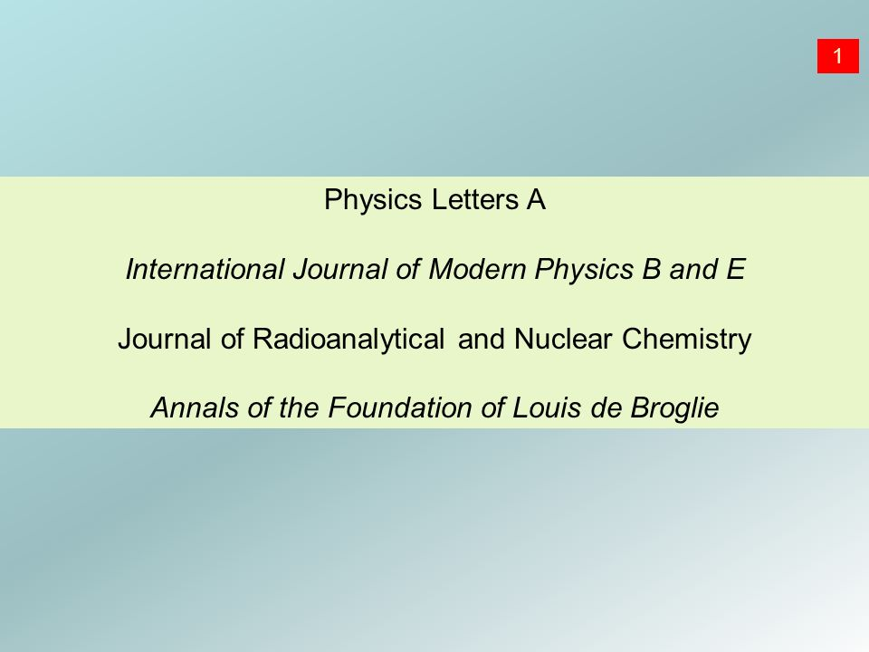 Physics Letters A International Journal of Modern Physics B and E Journal of Radioanalytical and Nuclear Chemistry Annals of the Foundation of Louis d