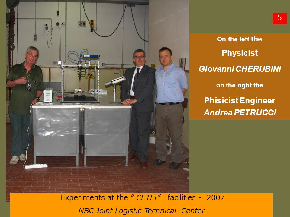 On the left the Physicist Giovanni CHERUBINI on the right the Phisicist Engineer Andrea PETRUCCI Experiments at the CETLI facilities - 2007 NBC Joint