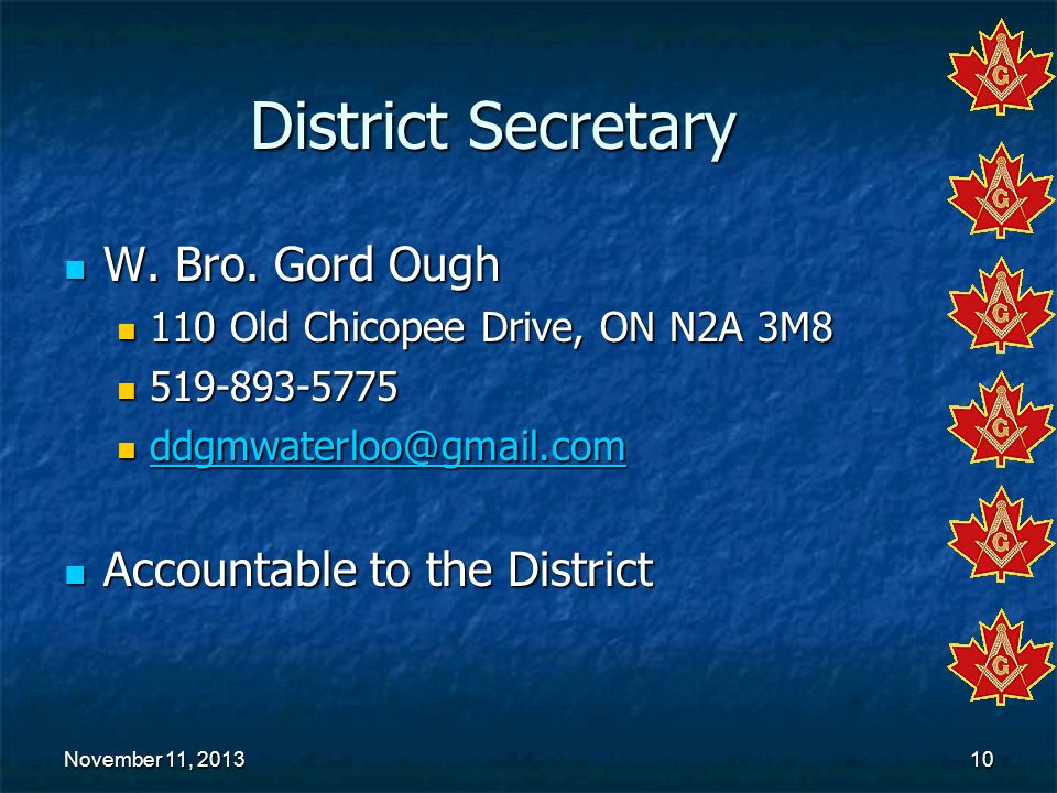 November 11, 2013November 11, 2013November 11, 201310 District Secretary W. Bro. Gord Ough W. Bro. Gord Ough 110 Old Chicopee Drive, ON N2A 3M8 110 Ol