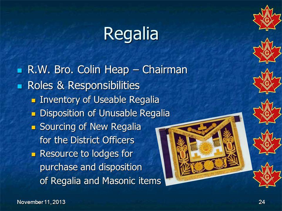 November 11, 2013November 11, 2013November 11, 201324 Regalia R.W. Bro. Colin Heap – Chairman R.W. Bro. Colin Heap – Chairman Roles & Responsibilities