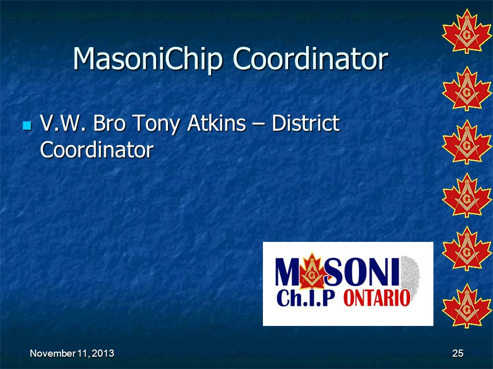 November 11, 2013November 11, 2013November 11, 201325 MasoniChip Coordinator V.W. Bro Tony Atkins – District Coordinator V.W. Bro Tony Atkins – Distri