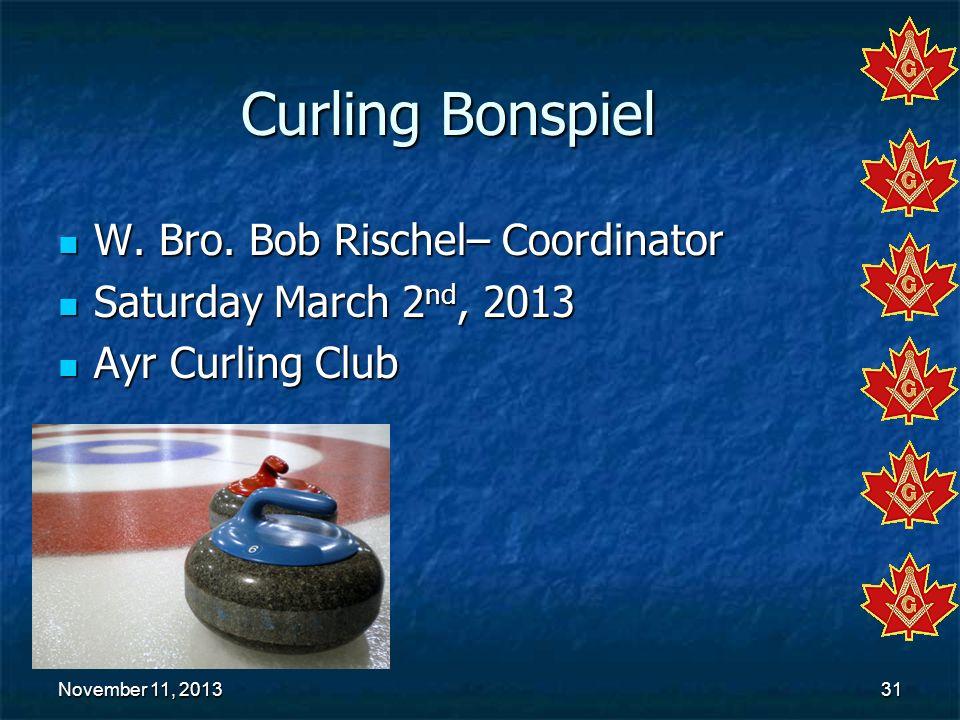 November 11, 2013November 11, 2013November 11, 201331 Curling Bonspiel W. Bro. Bob Rischel– Coordinator W. Bro. Bob Rischel– Coordinator Saturday Marc