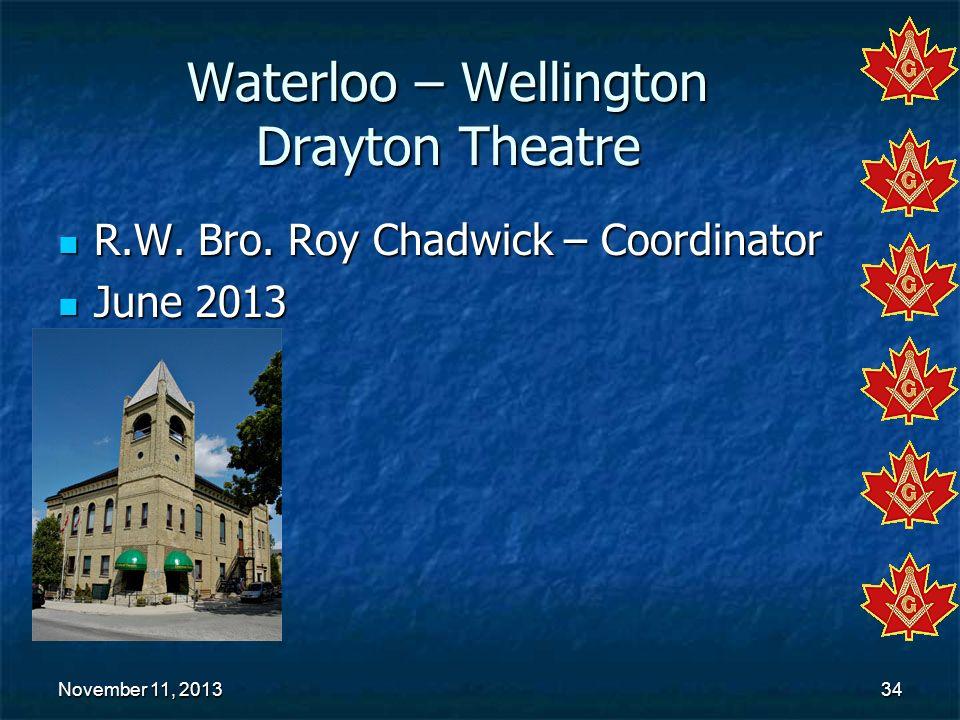 November 11, 2013November 11, 2013November 11, 201334 Waterloo – Wellington Drayton Theatre R.W. Bro. Roy Chadwick – Coordinator R.W. Bro. Roy Chadwic