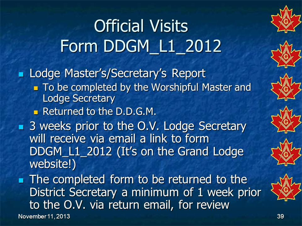 November 11, 2013November 11, 2013November 11, 201339 Official Visits Form DDGM_L1_2012 Lodge Masters/Secretarys Report Lodge Masters/Secretarys Repor