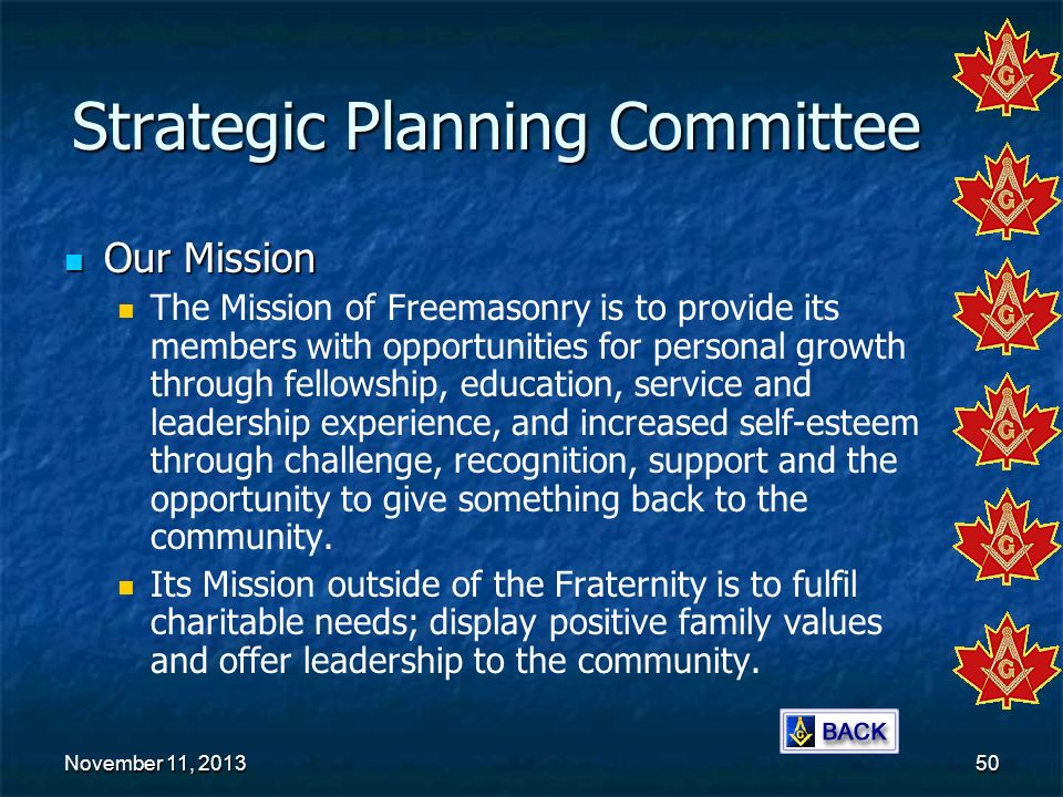 November 11, 2013November 11, 2013November 11, 201350 Strategic Planning Committee Our Mission Our Mission The Mission of Freemasonry is to provide it
