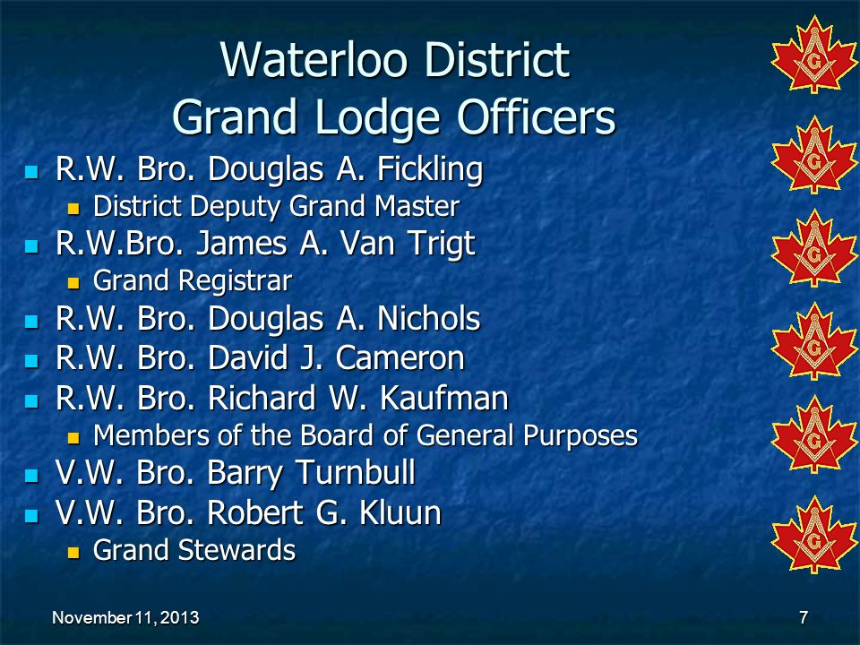 November 11, 2013November 11, 2013November 11, 20137 Waterloo District Grand Lodge Officers R.W. Bro. Douglas A. Fickling R.W. Bro. Douglas A. Ficklin