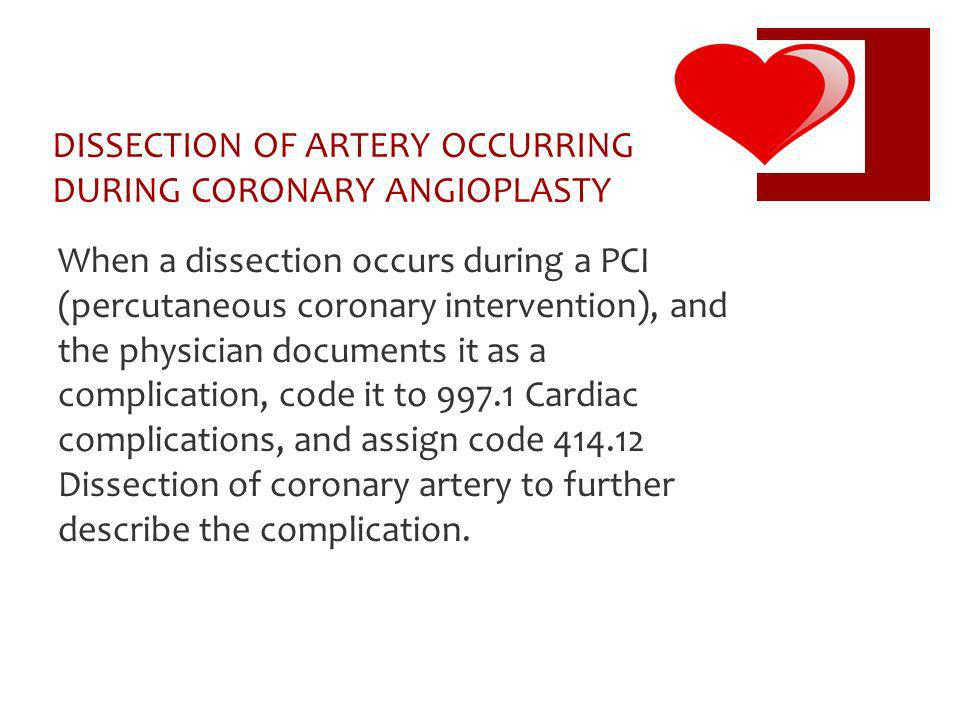 DISSECTION OF ARTERY OCCURRING DURING CORONARY ANGIOPLASTY When a dissection occurs during a PCI (percutaneous coronary intervention), and the physici