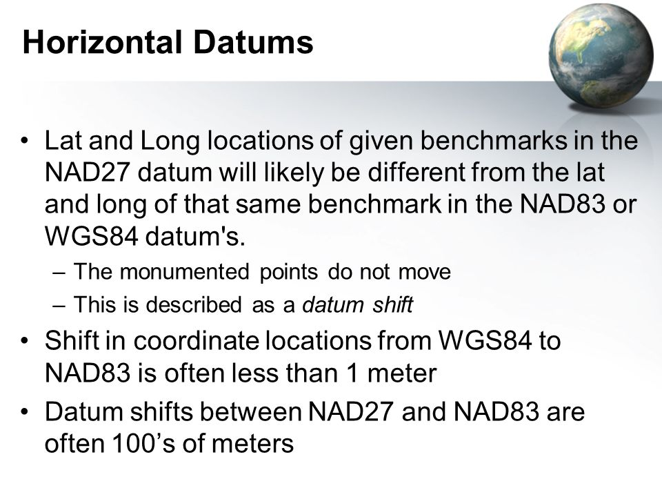 Horizontal Datums Lat and Long locations of given benchmarks in the NAD27 datum will likely be different from the lat and long of that same benchmark
