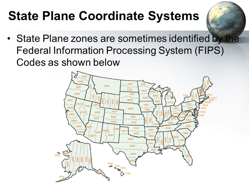 State Plane Coordinate Systems State Plane zones are sometimes identified by the Federal Information Processing System (FIPS) Codes as shown below