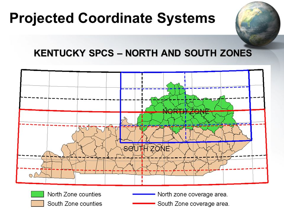 Projected Coordinate Systems KENTUCKY SPCS – NORTH AND SOUTH ZONES SOUTH ZONE NORTH ZONE