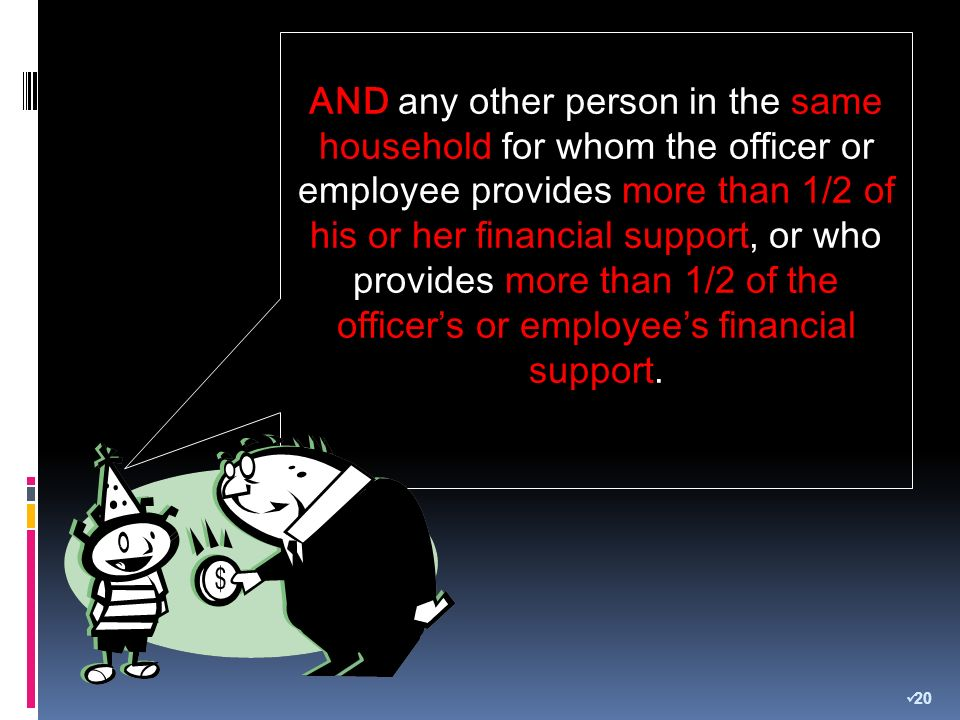 AND any other person in the same household for whom the officer or employee provides more than 1/2 of his or her financial support, or who provides more than 1/2 of the officers or employees financial support.