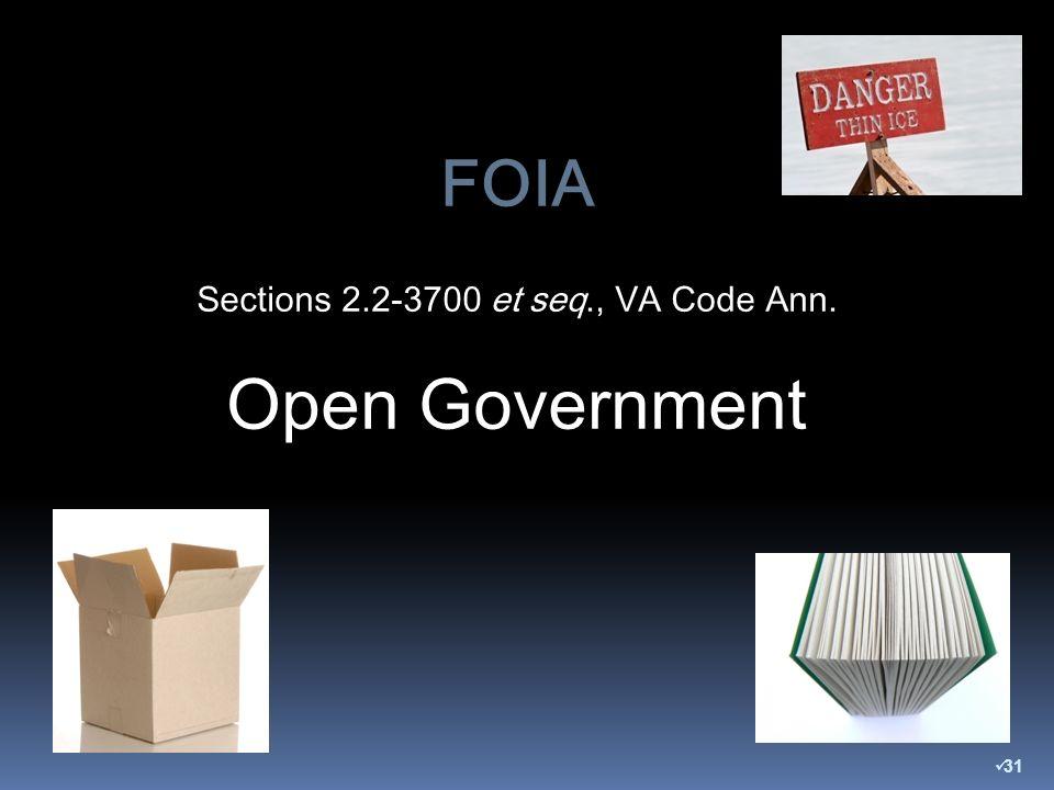 FOIA Sections 2.2-3700 et seq., VA Code Ann. Open Government 31