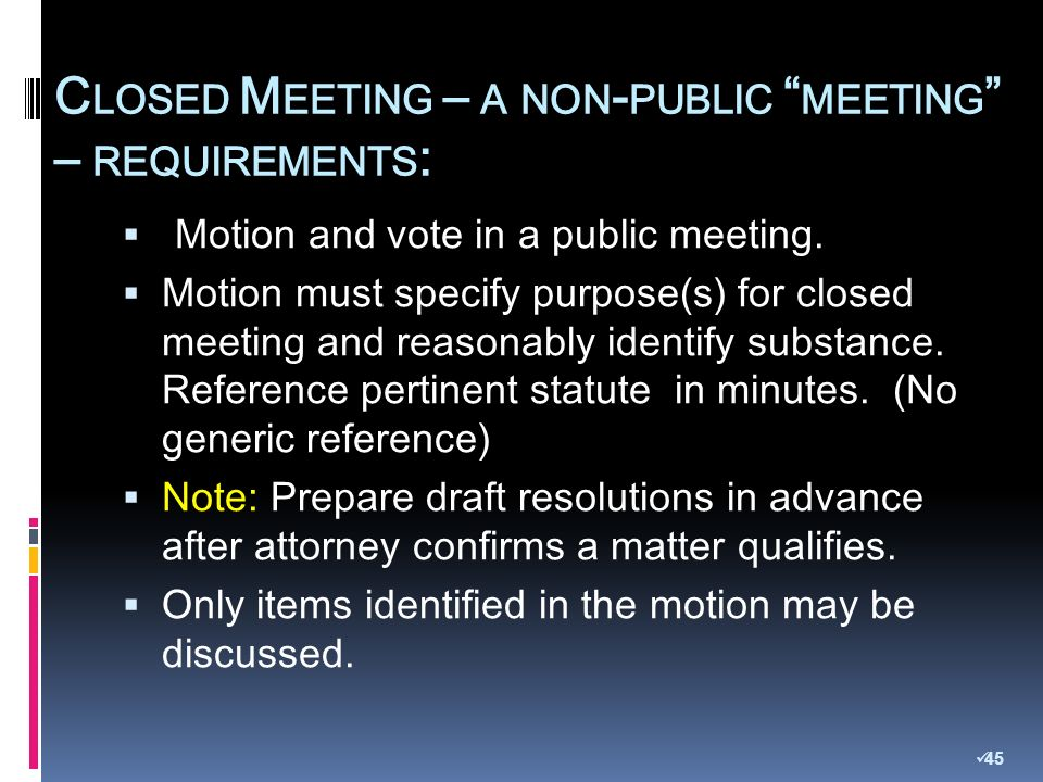 C LOSED M EETING – A NON - PUBLIC MEETING – REQUIREMENTS : Motion and vote in a public meeting.