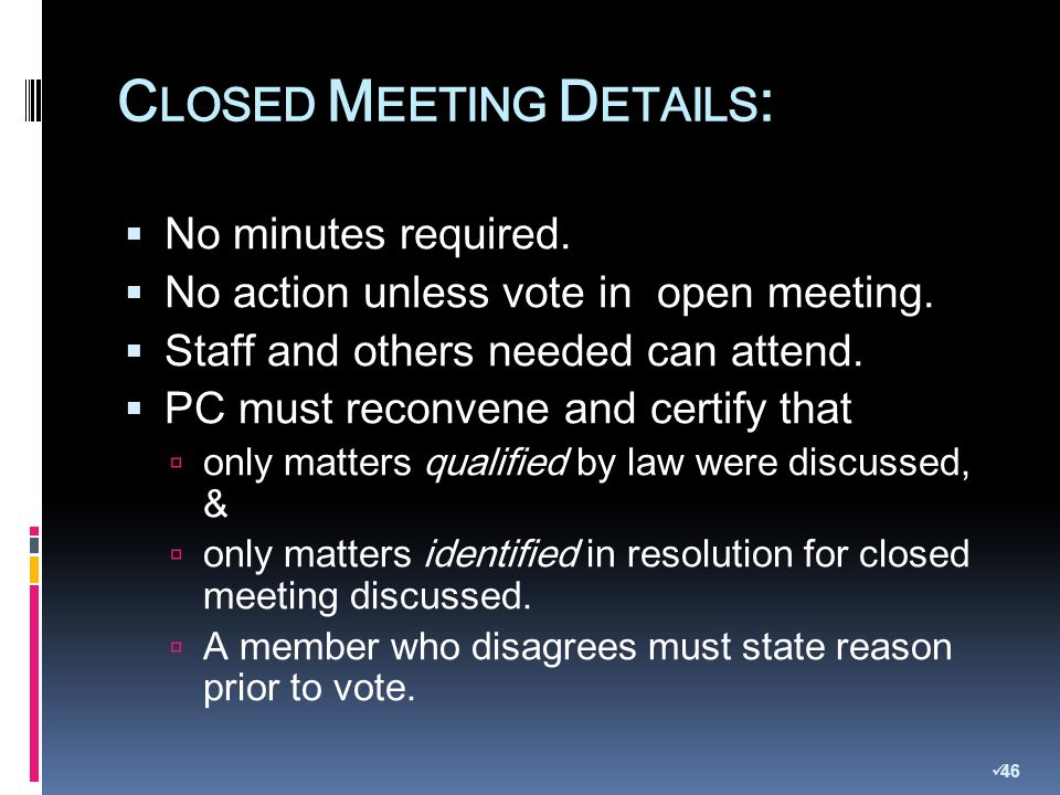 C LOSED M EETING D ETAILS : No minutes required. No action unless vote in open meeting.