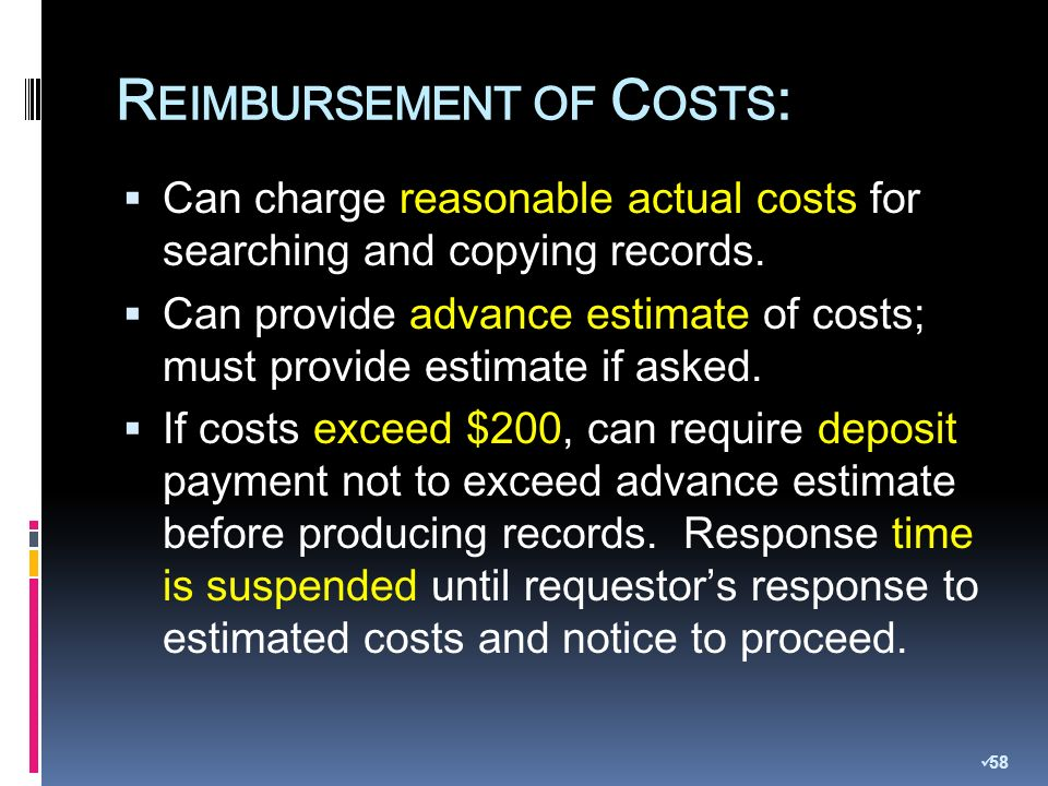 R EIMBURSEMENT OF C OSTS : Can charge reasonable actual costs for searching and copying records.