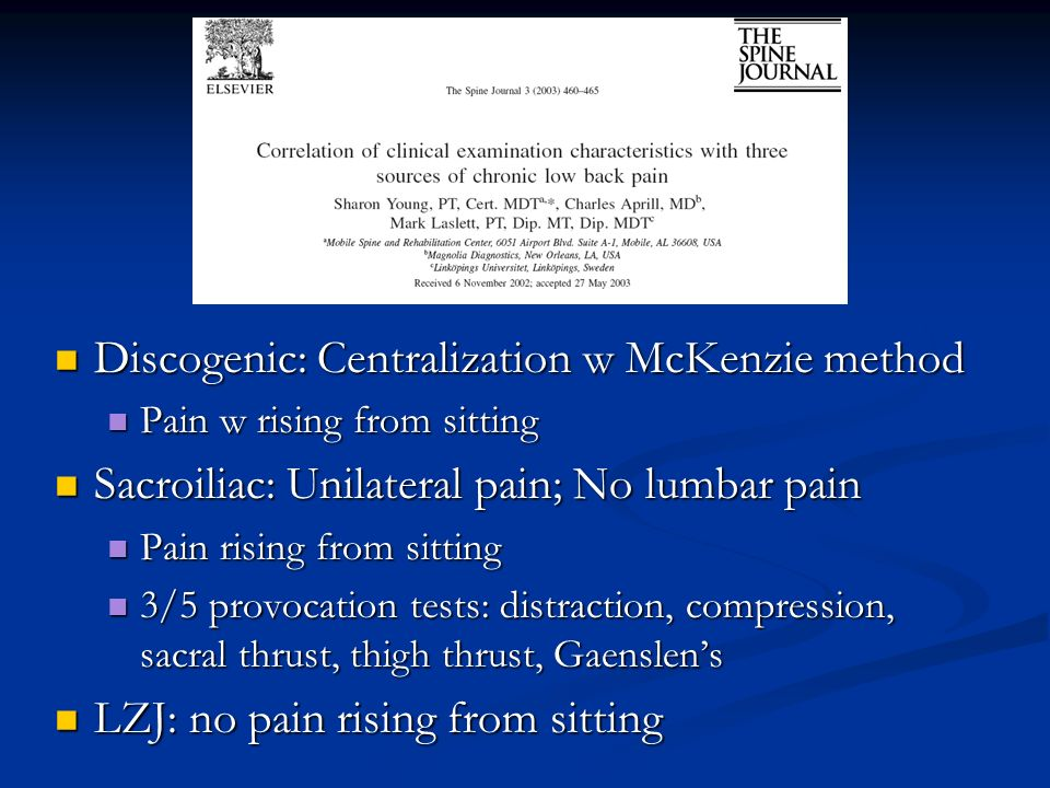 Discogenic: Centralization w McKenzie method Discogenic: Centralization w McKenzie method Pain w rising from sitting Pain w rising from sitting Sacroi