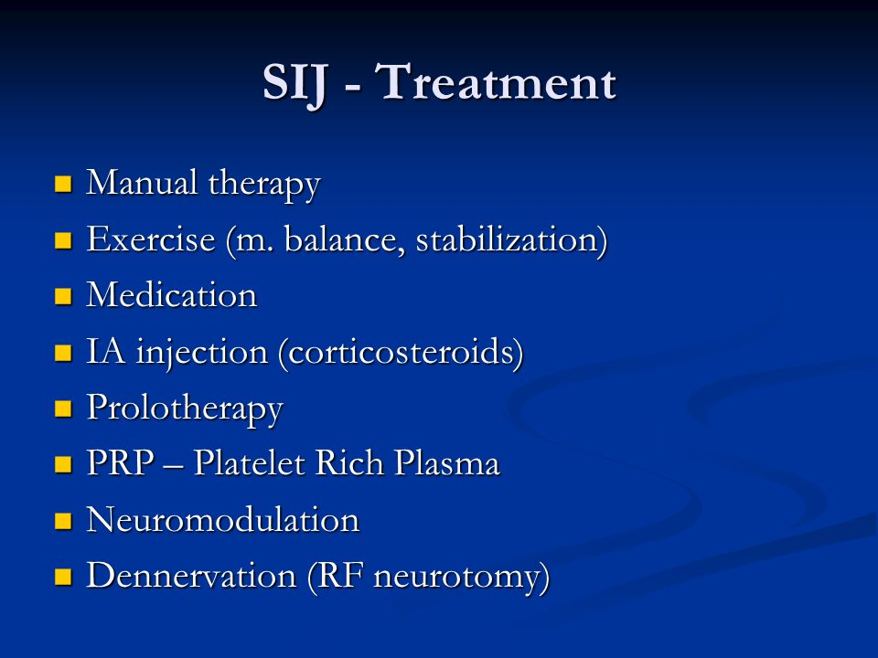 SIJ - Treatment Manual therapy Manual therapy Exercise (m. balance, stabilization) Exercise (m. balance, stabilization) Medication Medication IA injec