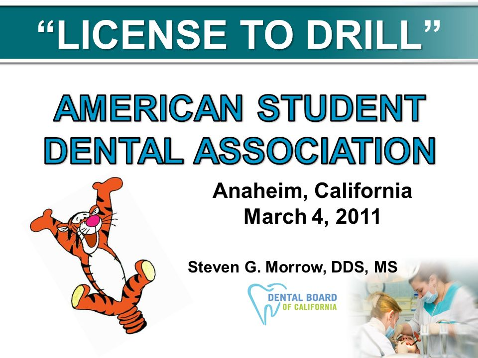 LICENSE TO DRILL Anaheim, California March 4, 2011 Steven G. Morrow, DDS, MS
