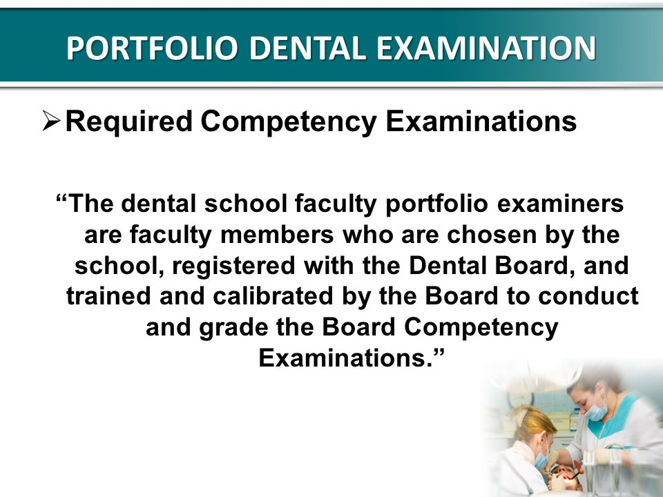 PORTFOLIO DENTAL EXAMINATION Required Competency Examinations The dental school faculty portfolio examiners are faculty members who are chosen by the