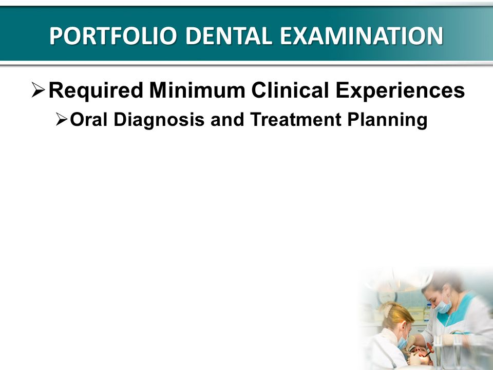 PORTFOLIO DENTAL EXAMINATION Required Minimum Clinical Experiences Oral Diagnosis and Treatment Planning