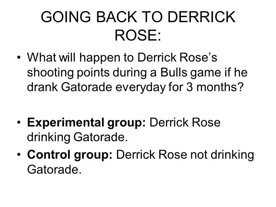 GOING BACK TO DERRICK ROSE: What will happen to Derrick Roses shooting points during a Bulls game if he drank Gatorade everyday for 3 months? Experime