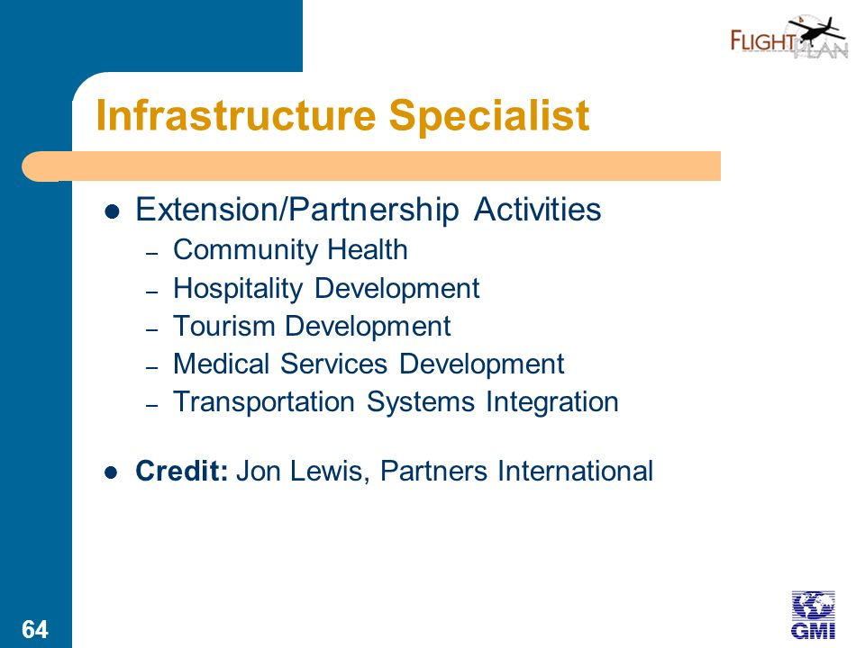 63 Infrastructure Specialist Summary: Servant to community development, sacrificing overt ministry opportunities to be an effective partner with national governments and the international development community.