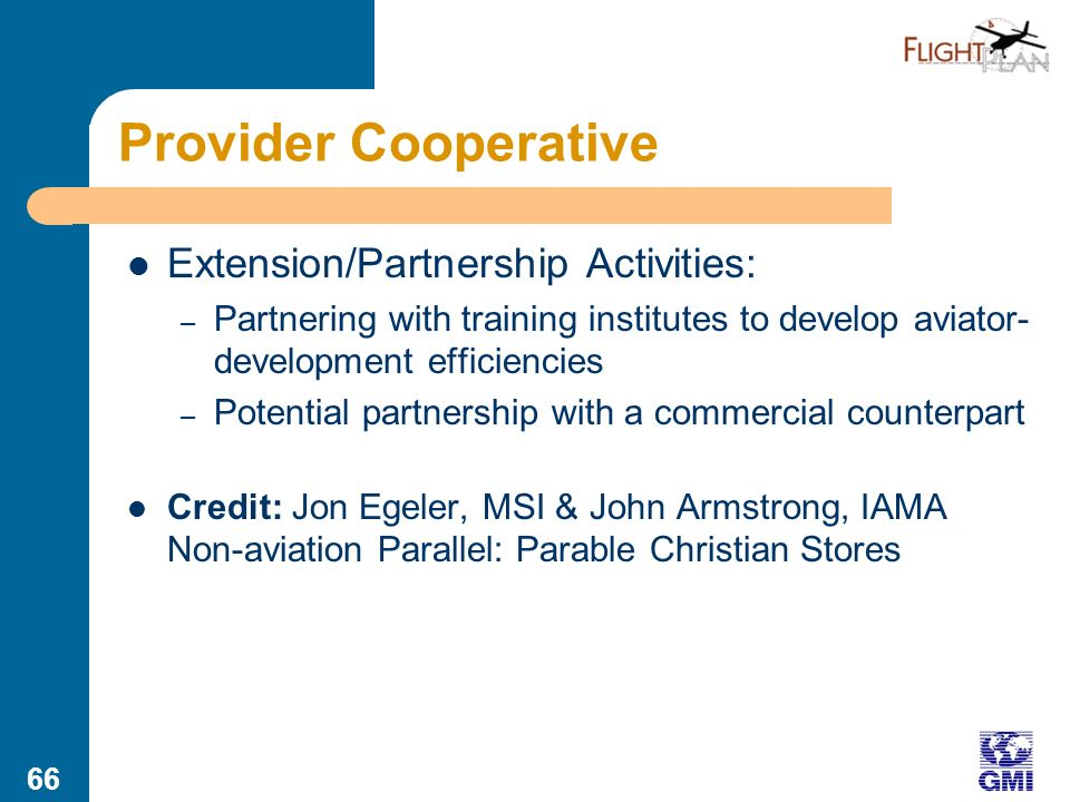 65 Provider Cooperative Summary: Servant of Service Providers, enabling small and not-so-small operators to gain the advantages of standardization, collective bargaining, shared communication, etc.